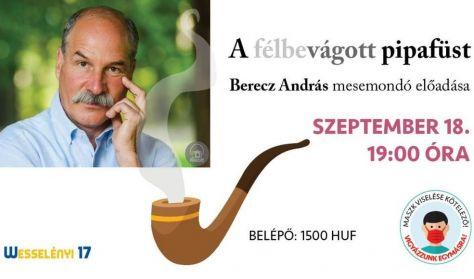 A félbevágott pipafüst - Berecz András előadása