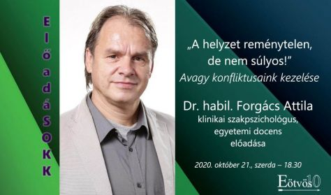 """""""ElőadáSOKK"""" """"A helyzet reménytelen, de nem súlyos!"""" Előadó: dr. habil. Forgács Attila"""