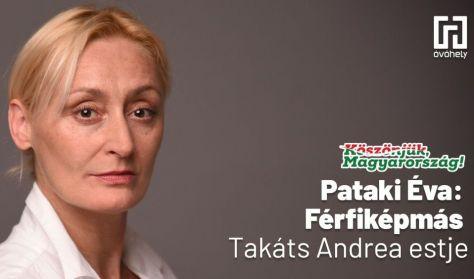 Pataki Éva: Férfiképmás - Takáts Andrea estje