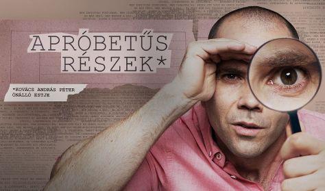 APRÓBETŰS RÉSZEK - Kovács András Péter önálló estje, műsorvezető: Szabó Balázs Máté
