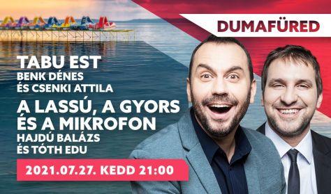 Tabu est - Benk Dénes és Csenki Attila // A lassú, a gyors és a mikrofon - Hajdú Balázs és Tóth Edu