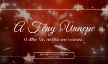 Adventi online koncert sorozat: A Fény ünnepe - Az Öröm lángja