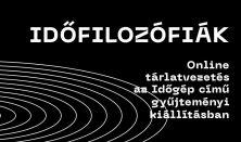 Időfilozófiák. Online tárlatvezets az Időgépben