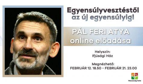 Egyensúlyvesztéstől az új egyensúlyig! Pál Feri ONLINE előadása
