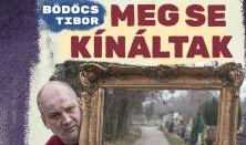 BÖDŐCS TIBOR: MEG SE KÍNÁLTAK - kocsmaária Thuróczy Szabolcs előadásában