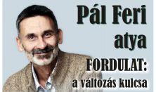 Pál Feri atya előadása: a FORDULAT a változás kulcsa