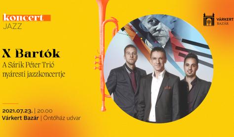 JazzBazár - X Bartók - A Sárik Péter Trió nyáresti jazzkoncertje