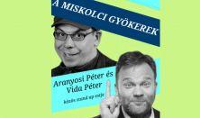 Miskolci gyökerek - Aranyosi Péter és Vida Péter közös estje