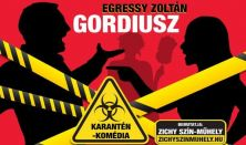 Egressy Zoltán: GORDIUSZ karanténkomédia egy részben ősbemutató