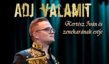 ADJ VALAMIT - Kertész Iván és zenekarának estje