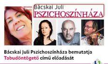 Tabudöntögető - Bácskai Juli Pszichoszínháza