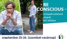 Be Conscious // színpadi színészet alapok