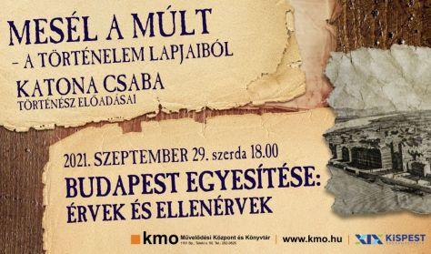 Mesél a múlt-A történelem lapjaiból Katona Csabával - Budapest egyesítése: érvek és ellenérvek