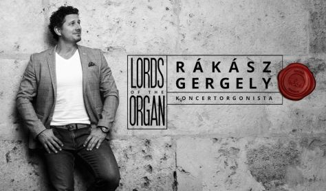 Lords of the Organ V. - Rákász Gergely koncertorgonista hangversenye