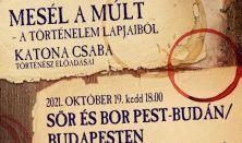 Mesél a múlt-A történelem lapjaiból Katona Csaba előadása: Sör és bor Pest-Budán/ Budapesten