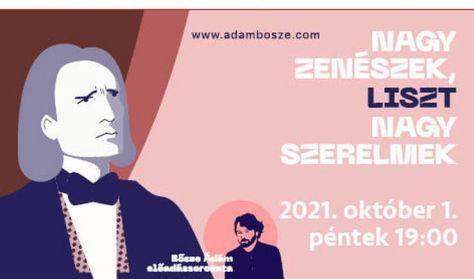 Nagy zenészek, nagy szerelmek - Liszt Ferenc Bősze Ádám előadása