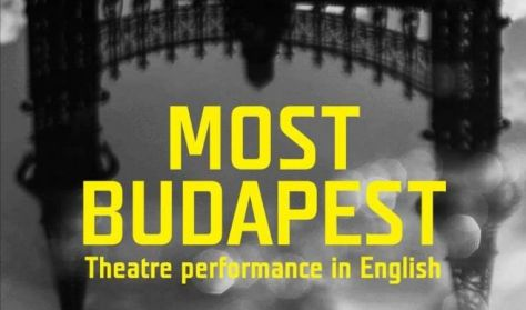 MOST BUDAPEST - Asterion Project Theatre in English