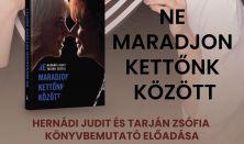 Ne maradjon kettőnk között - Hernádi Judit és Tarján Zsófia könyvbemutató előadása