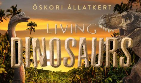 Millenáris - Living Dinosaurs - Vissza az Őskorba